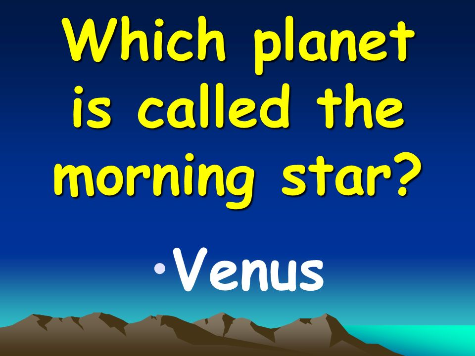 Which planet is called the morning star Venus