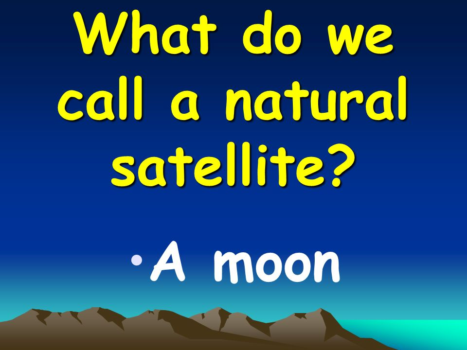 What do we call a natural satellite A moon