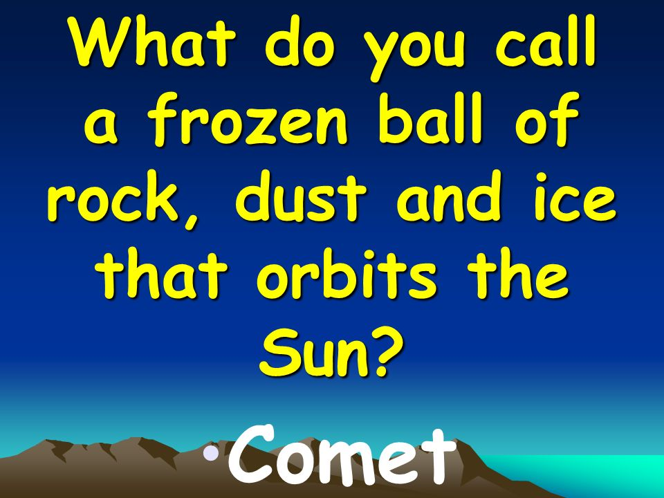 What do you call a frozen ball of rock, dust and ice that orbits the Sun Comet