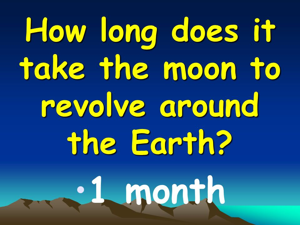 How long does it take the moon to revolve around the Earth 1 month
