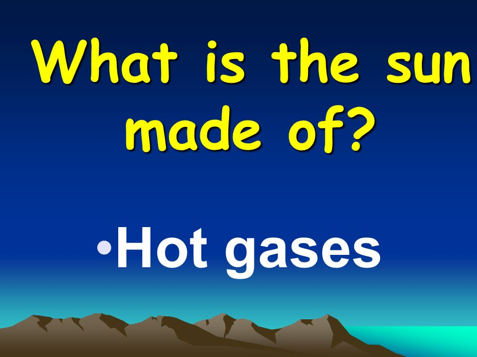 What is the sun made of Hot gases