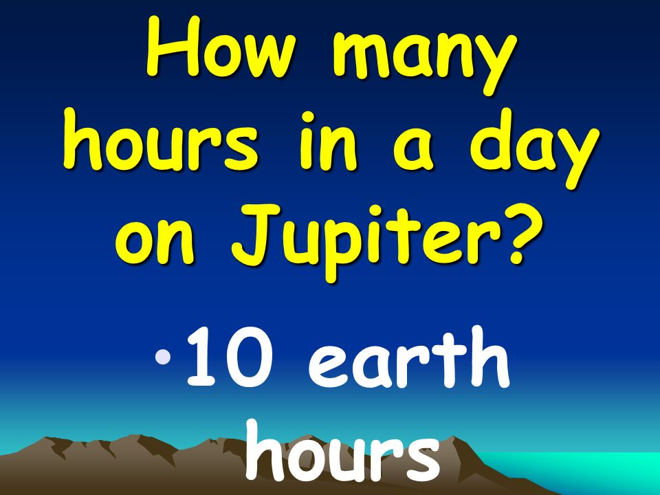 How many hours in a day on Jupiter 10 earth hours