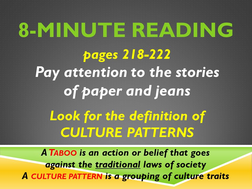 8-MINUTE READING pages Pay attention to the stories of paper and jeans Look for the definition of CULTURE PATTERNS A T ABOO is an action or belief that goes against the traditional laws of society A CULTURE PATTERN is a grouping of culture traits