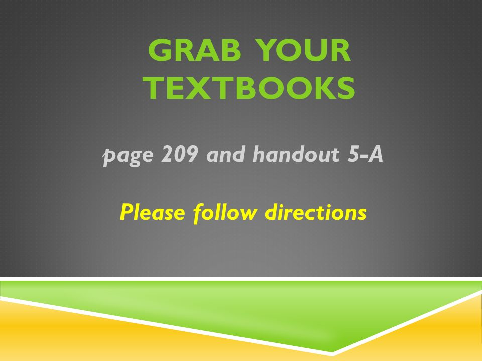 GRAB YOUR TEXTBOOKS page 209 and handout 5-A Please follow directions