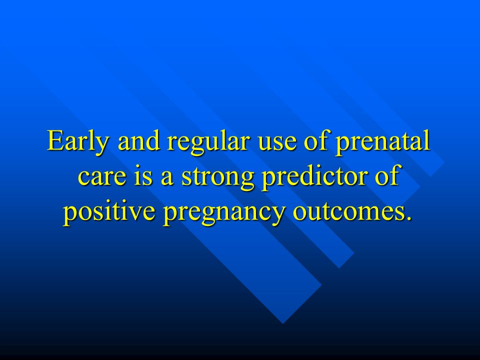 Early and regular use of prenatal care is a strong predictor of positive pregnancy outcomes.