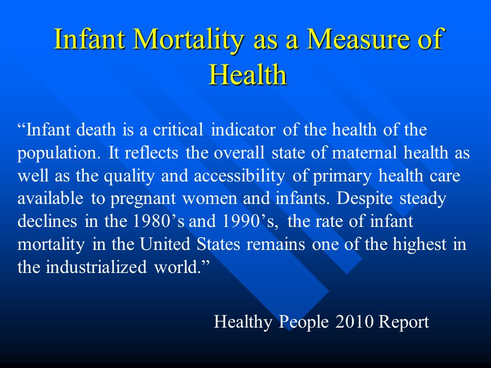 Infant Mortality as a Measure of Health Infant death is a critical indicator of the health of the population.