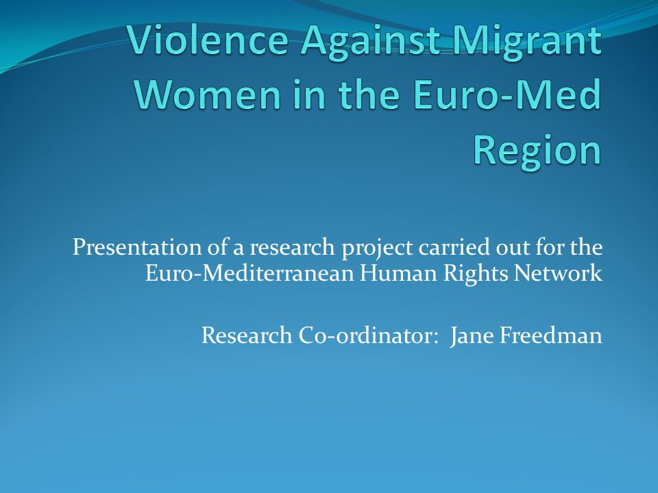 Presentation of a research project carried out for the Euro-Mediterranean Human Rights Network Research Co-ordinator: Jane Freedman