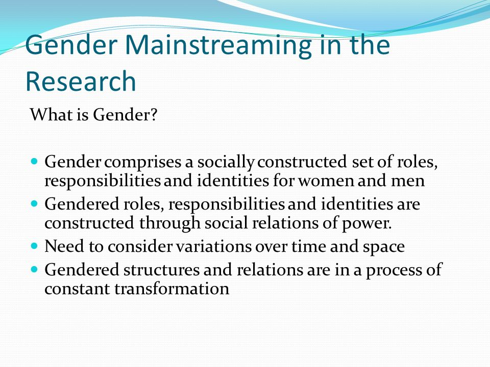 Gender Mainstreaming in the Research What is Gender.