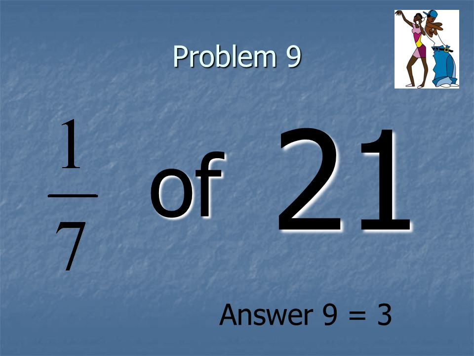 Problem 9 of 21 Answer 9 = 3