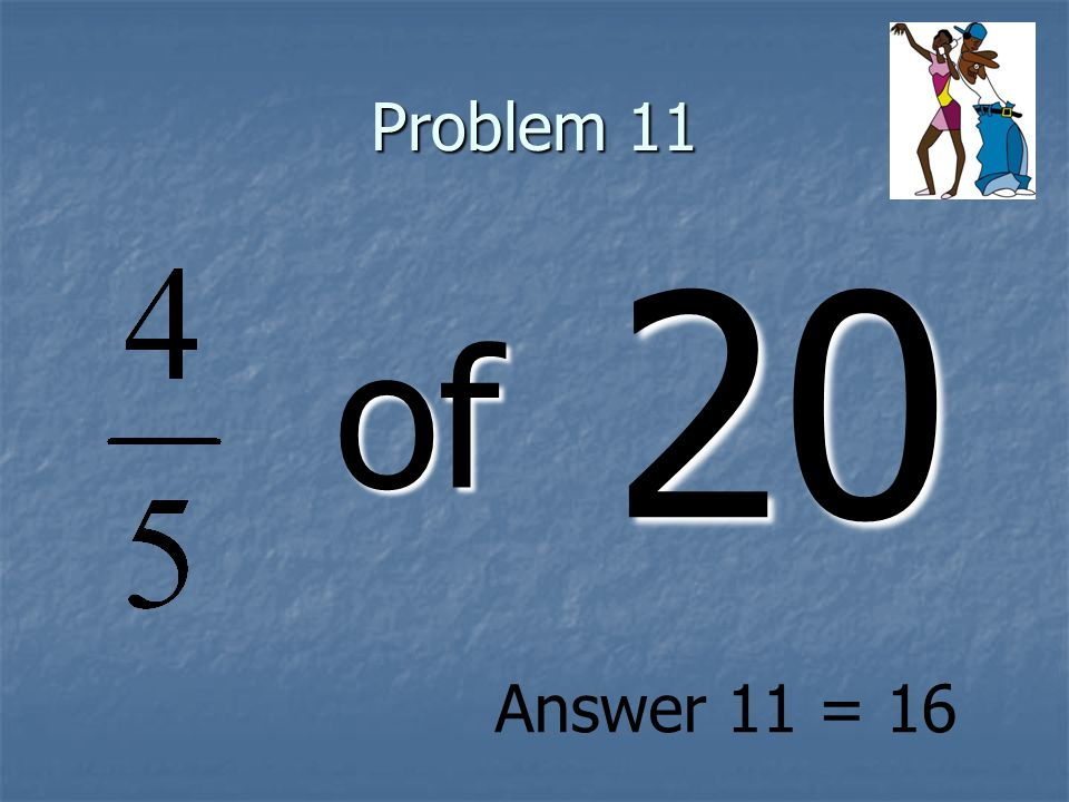 Problem 11 of 20 Answer 11 = 16