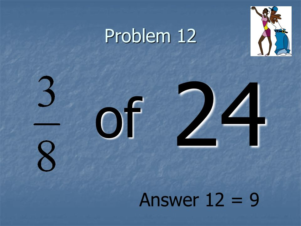 Problem 12 of 24 Answer 12 = 9