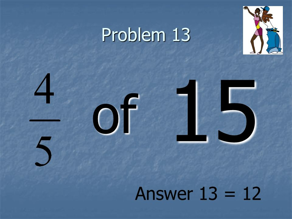 Problem 13 of 15 Answer 13 = 12