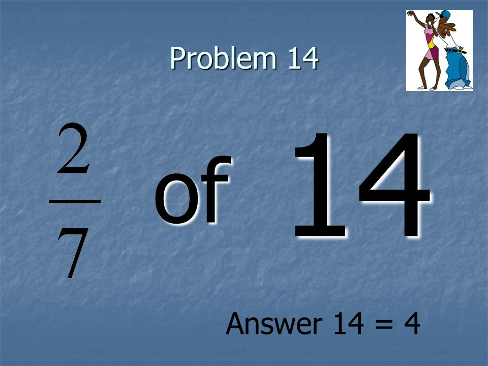 Problem 14 of 14 Answer 14 = 4