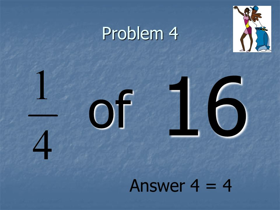 Problem 4 of 16 Answer 4 = 4