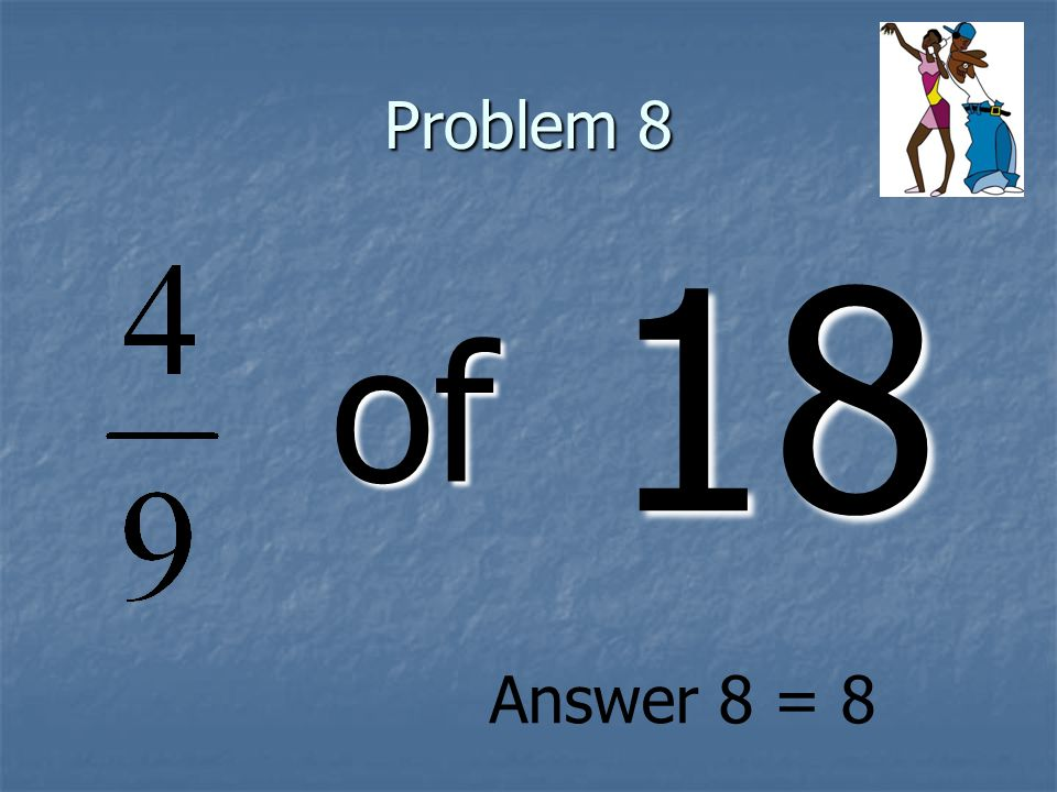 Problem 8 of 18 Answer 8 = 8