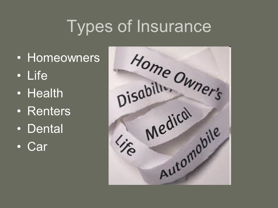 Types of Insurance Homeowners Life Health Renters Dental Car