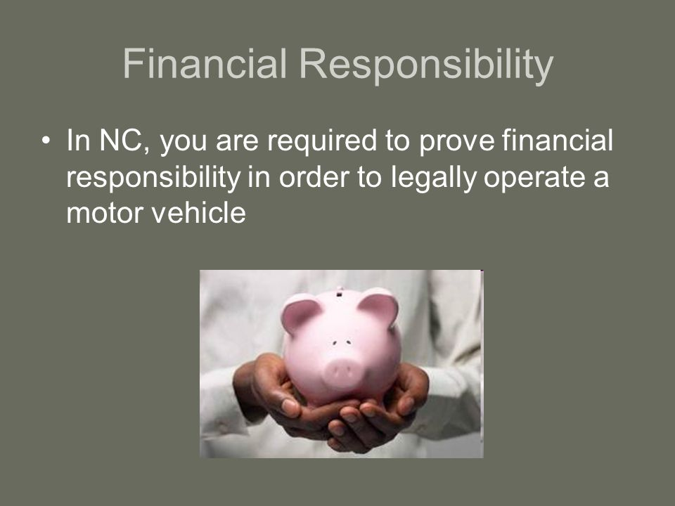 Financial Responsibility In NC, you are required to prove financial responsibility in order to legally operate a motor vehicle