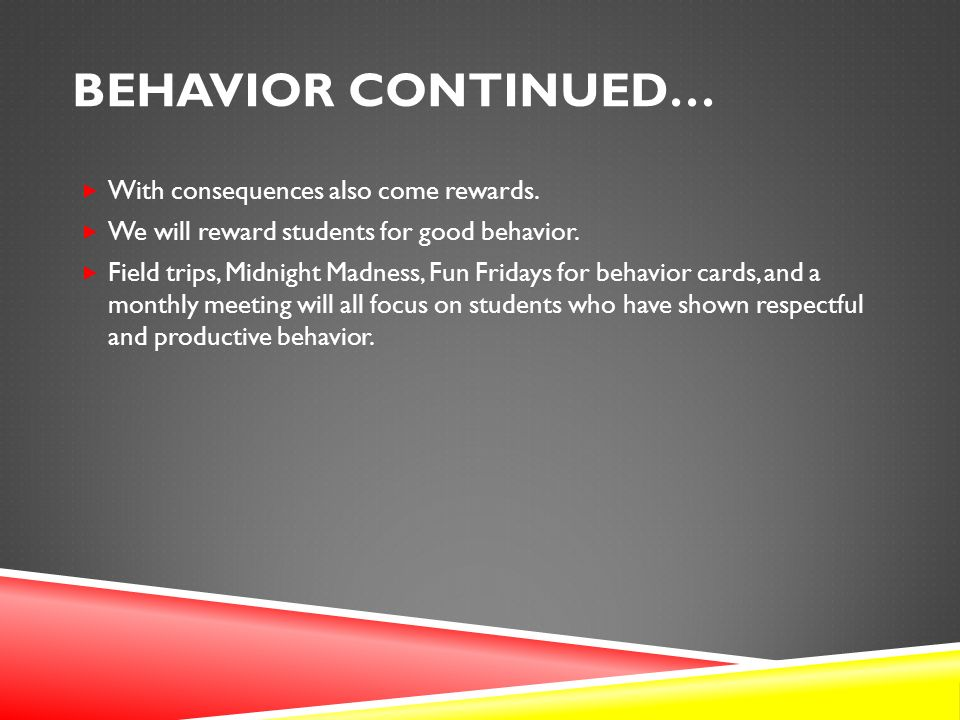 BEHAVIOR CONTINUED…  With consequences also come rewards.
