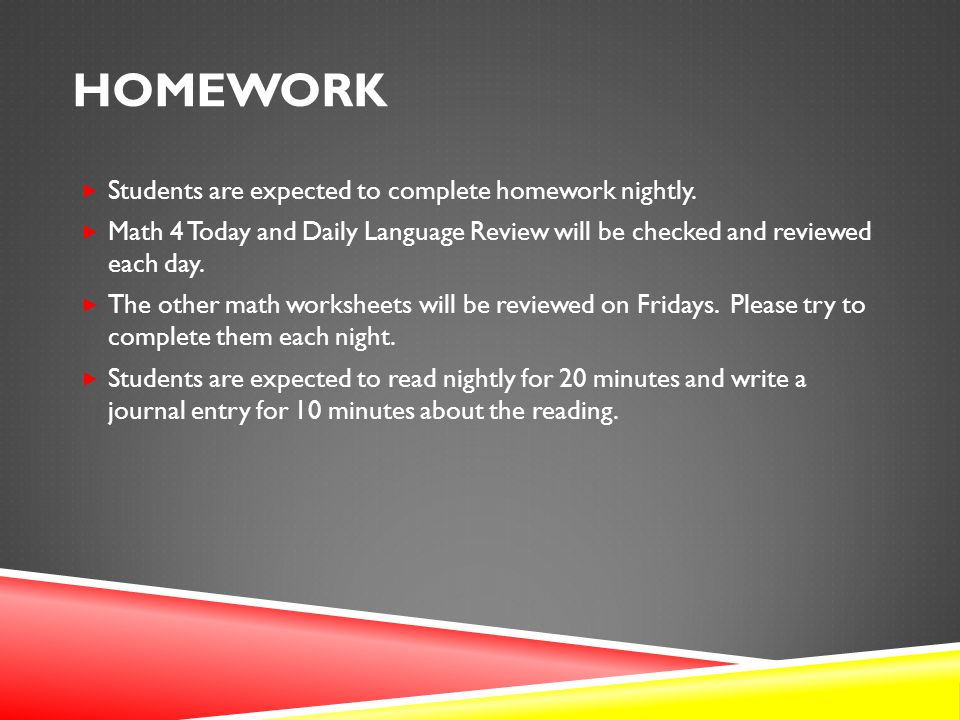 HOMEWORK  Students are expected to complete homework nightly.