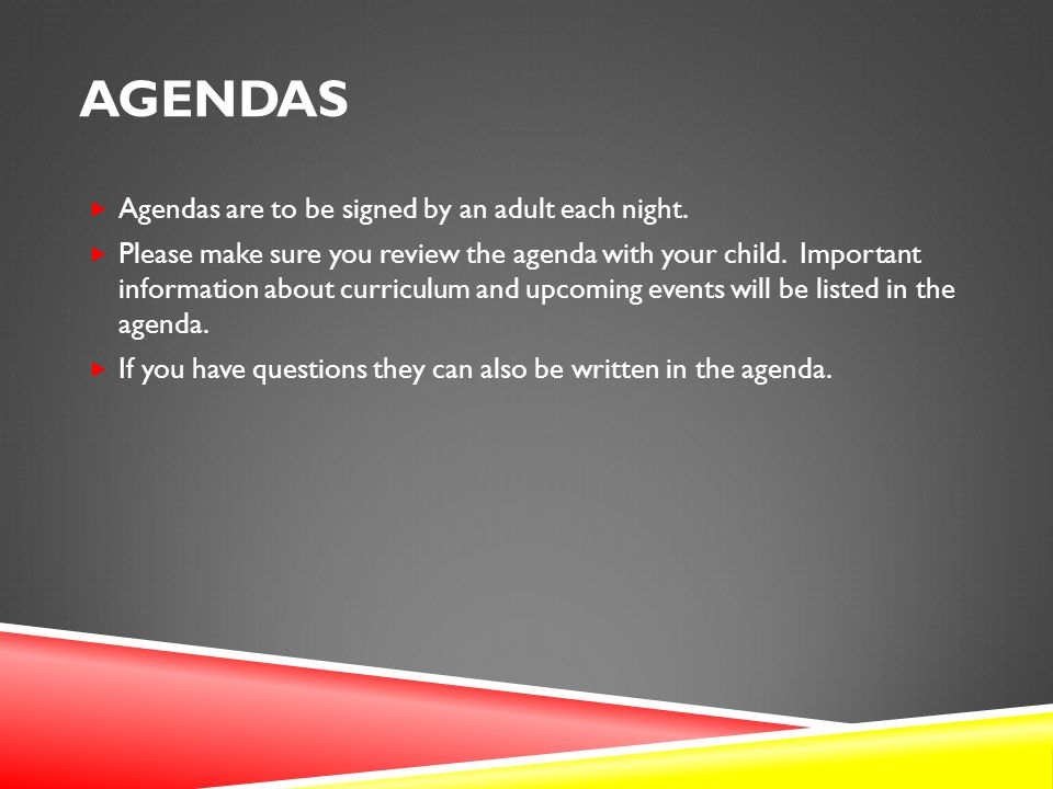 AGENDAS  Agendas are to be signed by an adult each night.