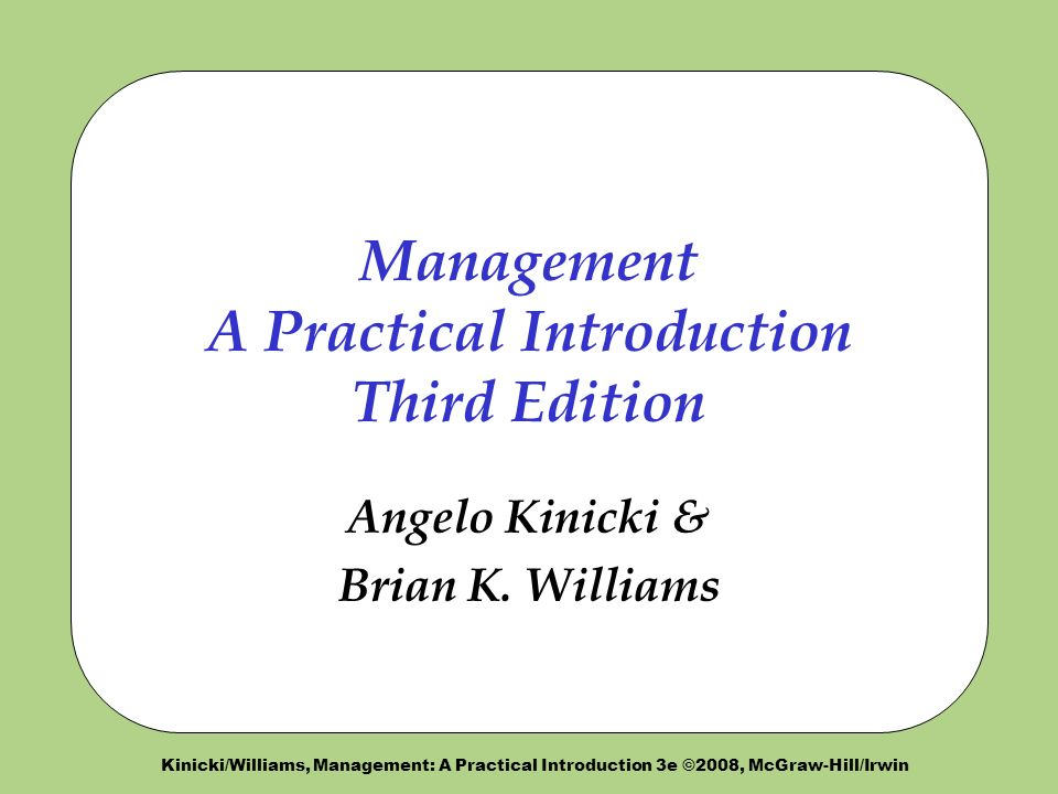 Kinicki/Williams, Management: A Practical Introduction 3e ©2008, McGraw-Hill/Irwin Management A Practical Introduction Third Edition Angelo Kinicki & Brian K.