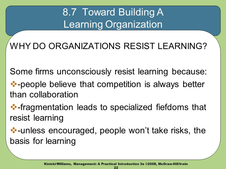 Kinicki/Williams, Management: A Practical Introduction 3e ©2008, McGraw-Hill/Irwin Toward Building A Learning Organization WHY DO ORGANIZATIONS RESIST LEARNING.
