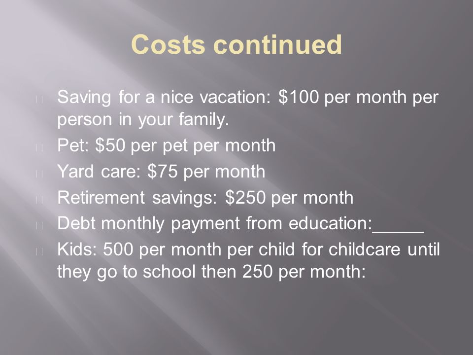 Costs continued Saving for a nice vacation: $100 per month per person in your family.