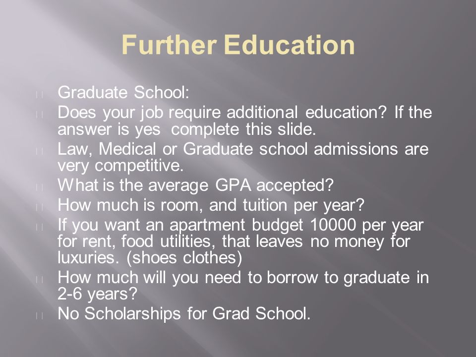 Further Education Graduate School: Does your job require additional education.