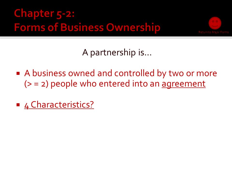 A proprietorship is…  A business owned and operated by just one person  7 Characteristics.