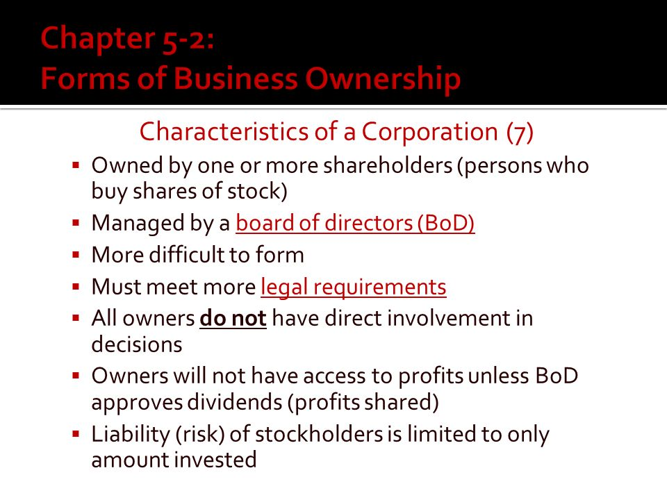 Characteristics of a Partnership (4)  Quite easy to start  All owners share responsibilities for key business decisions and functions  Capital investments and profits are shared based on agreement  Each partner is liable for the debts of the business, if it fails Return to Major Forms