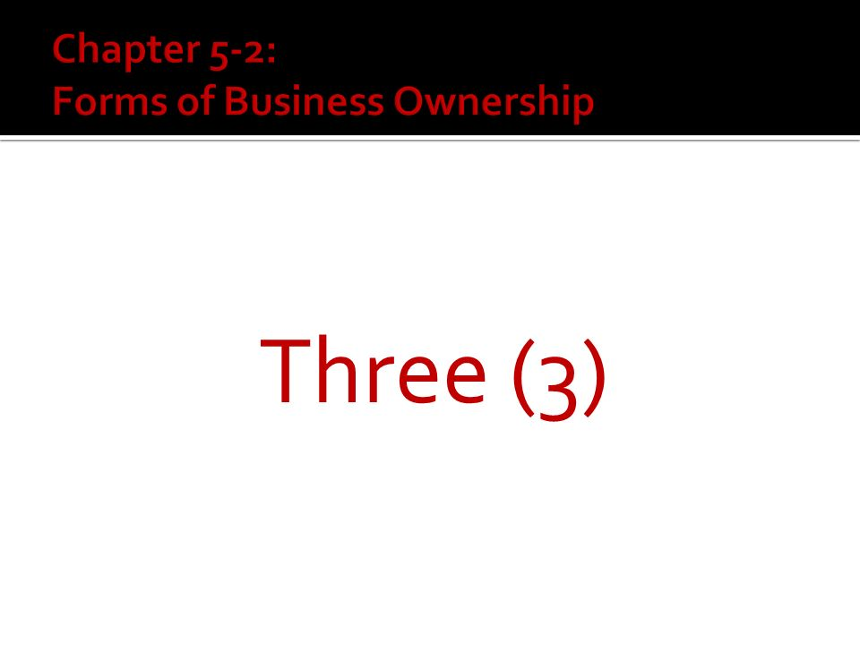  How many major forms of business ownerships are there