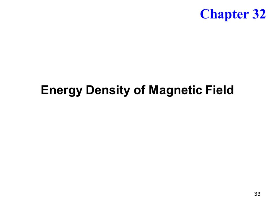 33 Energy Density of Magnetic Field Chapter 32