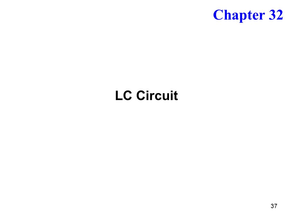 37 LC Circuit Chapter 32