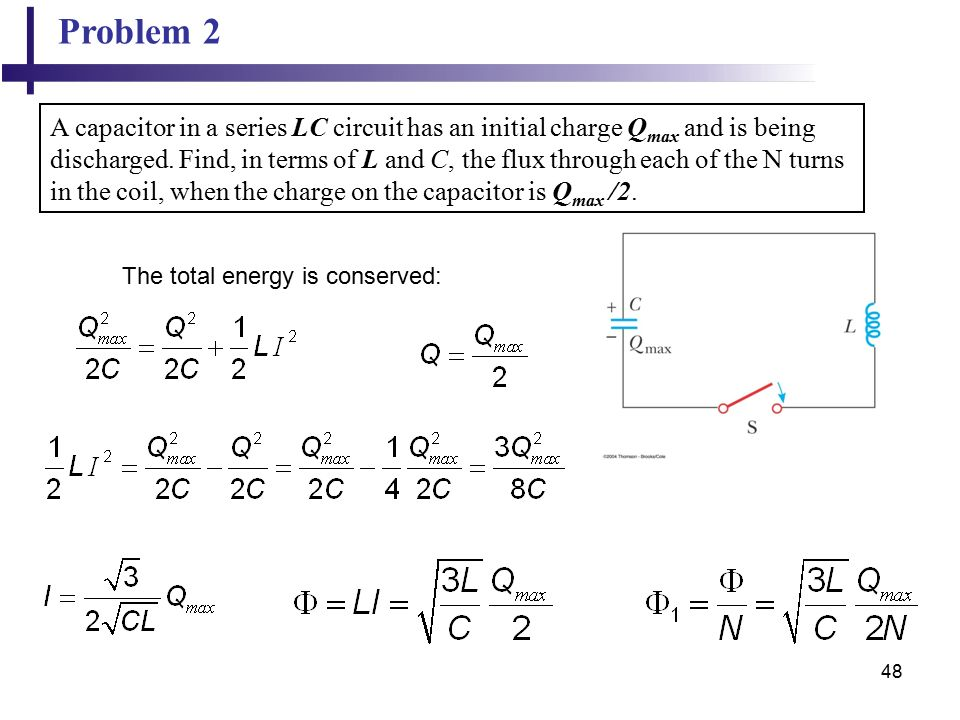 48 Problem 2 A capacitor in a series LC circuit has an initial charge Q max and is being discharged.