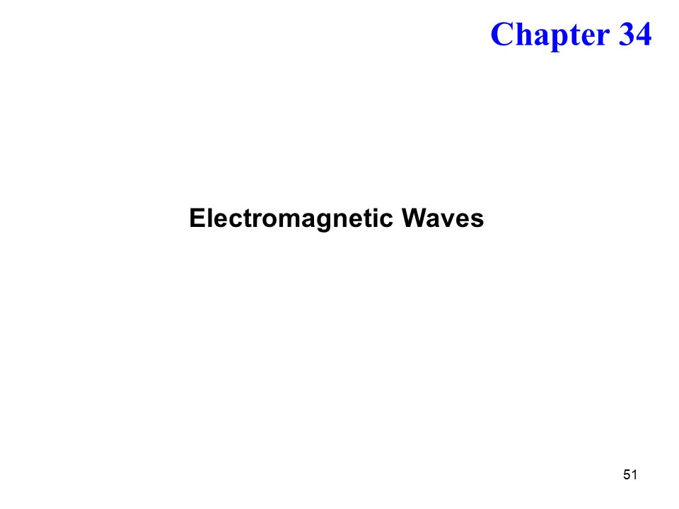 51 Electromagnetic Waves Chapter 34