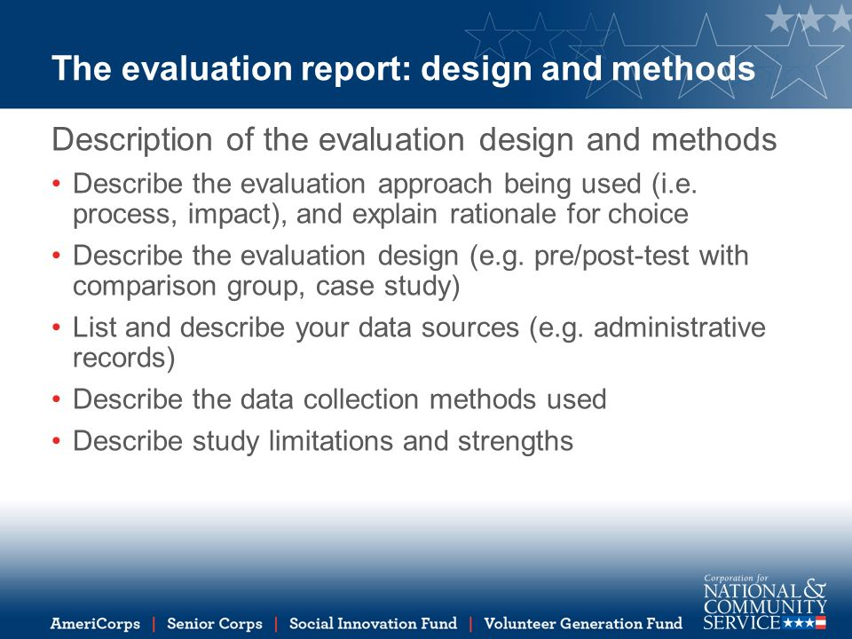 The evaluation report: design and methods Description of the evaluation design and methods Describe the evaluation approach being used (i.e.