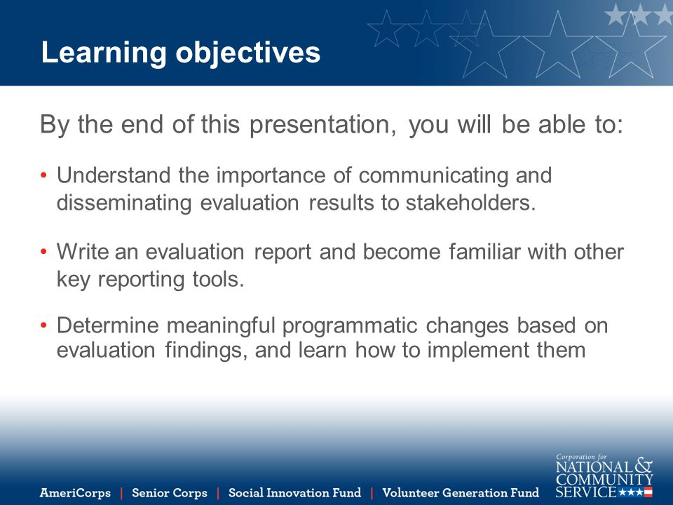Learning objectives By the end of this presentation, you will be able to: Understand the importance of communicating and disseminating evaluation results to stakeholders.