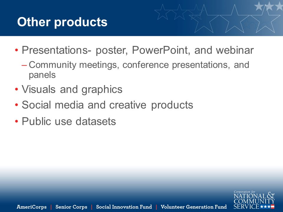 Other products Presentations- poster, PowerPoint, and webinar –Community meetings, conference presentations, and panels Visuals and graphics Social media and creative products Public use datasets