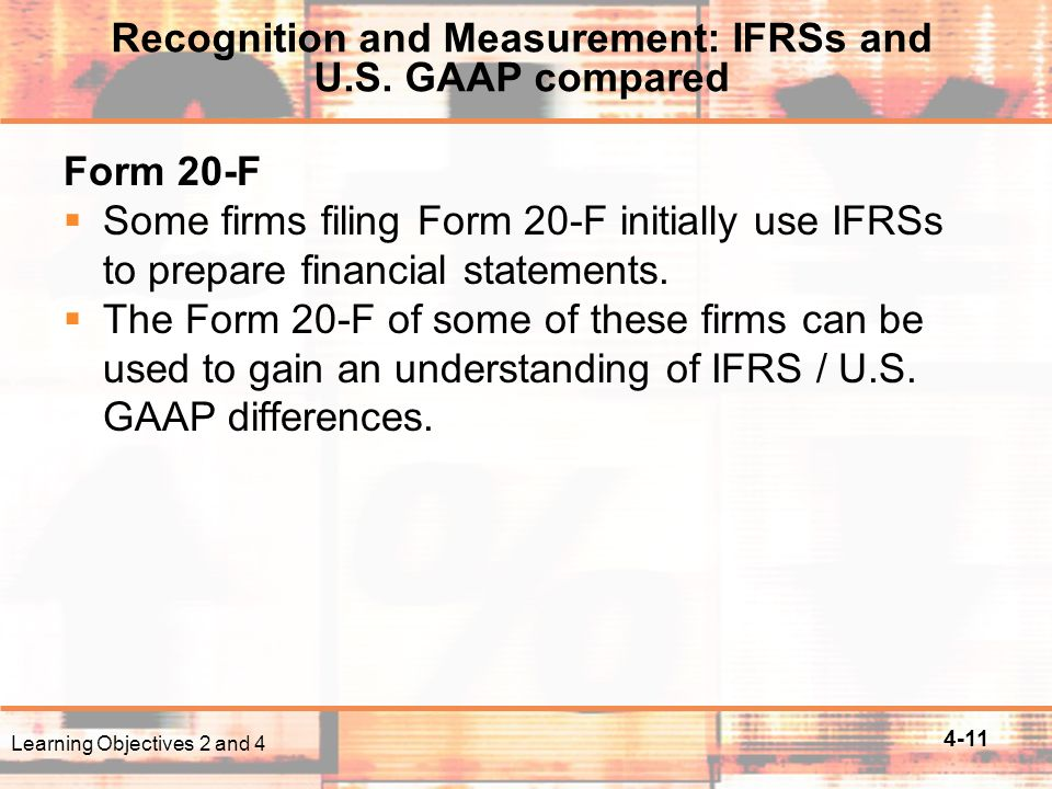 4-11 Form 20-F  Some firms filing Form 20-F initially use IFRSs to prepare financial statements.