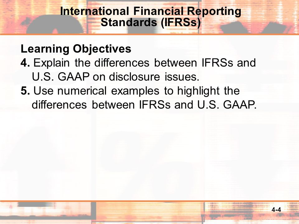 4-4 Learning Objectives 4. Explain the differences between IFRSs and U.S.