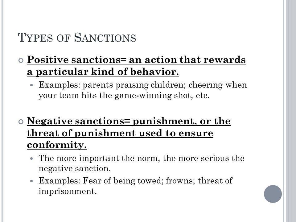 T YPES OF S ANCTIONS Positive sanctions= an action that rewards a particular kind of behavior.