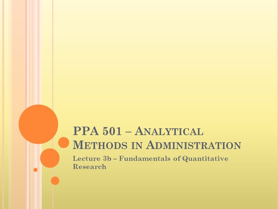PPA 501 – A NALYTICAL M ETHODS IN A DMINISTRATION Lecture 3b – Fundamentals of Quantitative Research