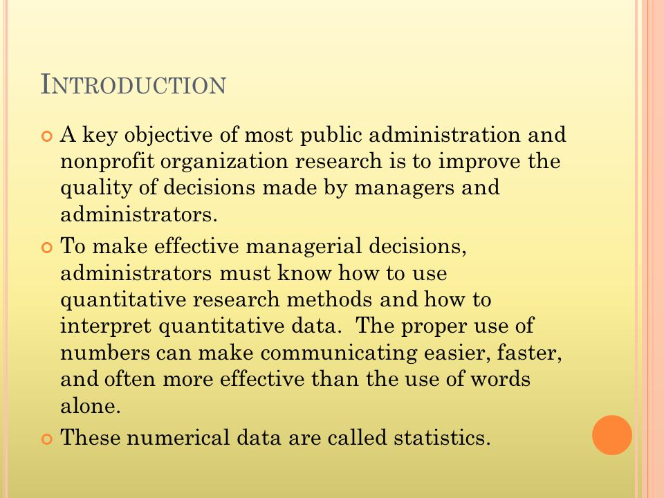 I NTRODUCTION A key objective of most public administration and nonprofit organization research is to improve the quality of decisions made by managers and administrators.