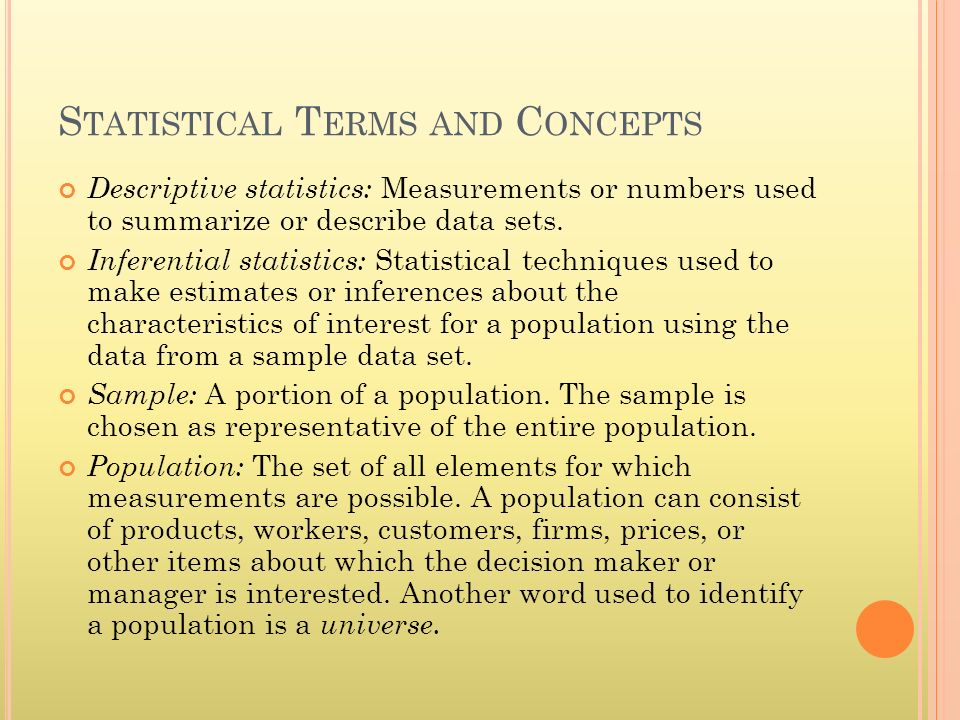 S TATISTICAL T ERMS AND C ONCEPTS Descriptive statistics: Measurements or numbers used to summarize or describe data sets.