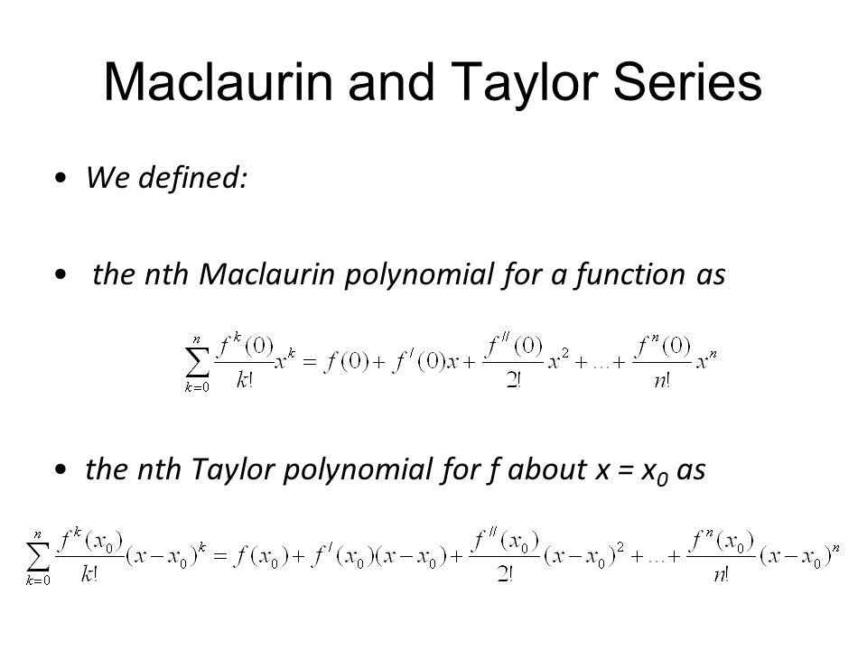 Maclaurin and Taylor Series
