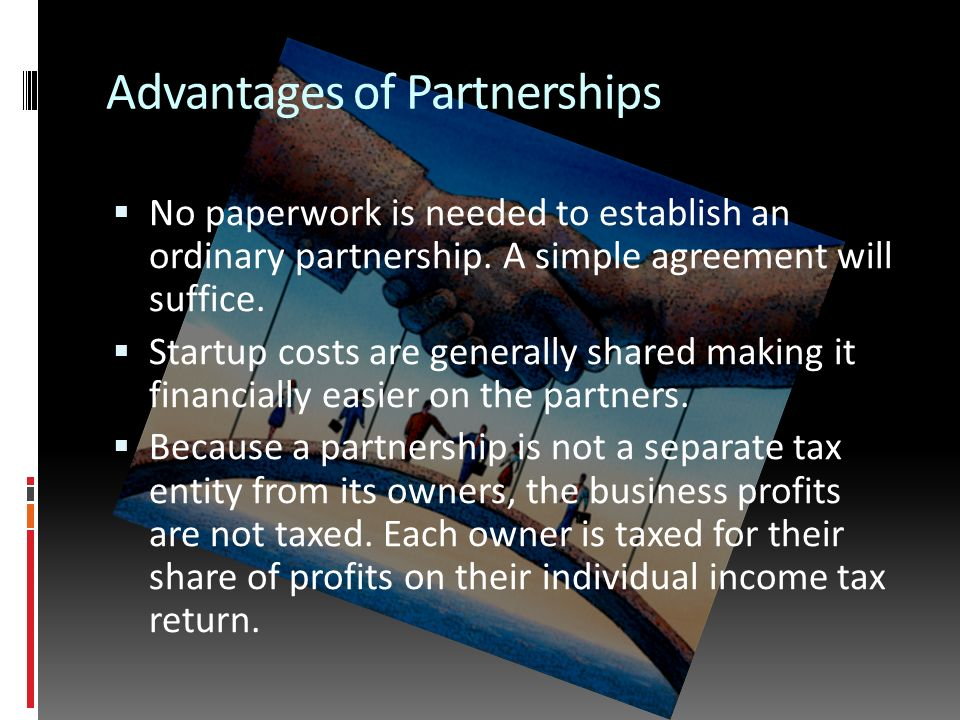 Advantages of Partnerships  No paperwork is needed to establish an ordinary partnership.
