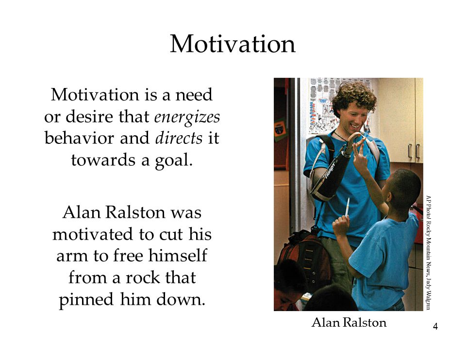 4 Motivation Motivation is a need or desire that energizes behavior and directs it towards a goal.