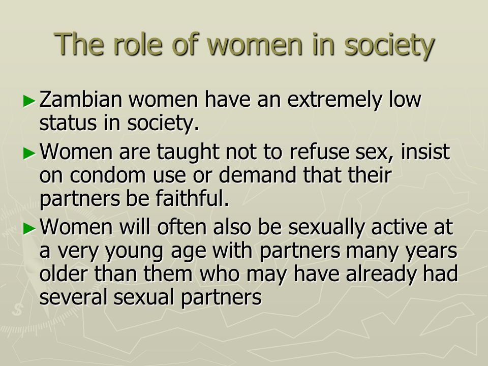 The role of women in society ► Zambian women have an extremely low status in society.