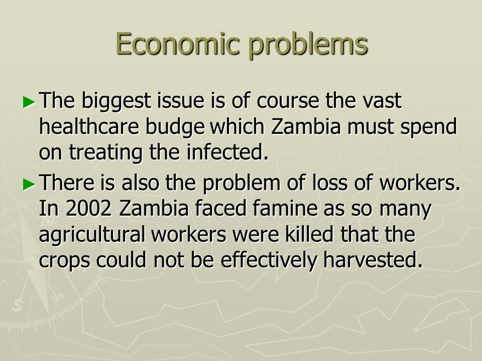 Economic problems ► The biggest issue is of course the vast healthcare budge which Zambia must spend on treating the infected.