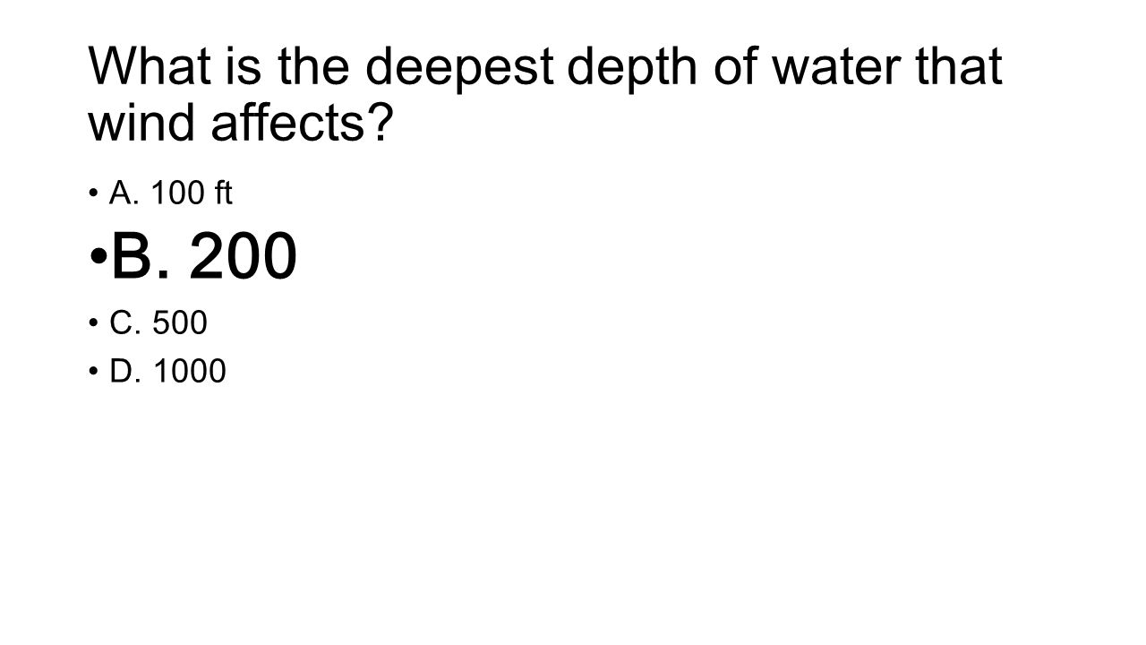 What is the deepest depth of water that wind affects A. 100 ft B. 200 C. 500 D. 1000